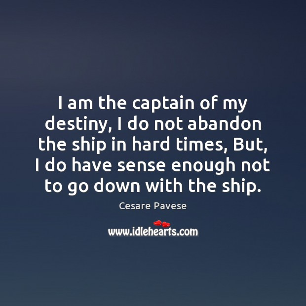 I am the captain of my destiny, I do not abandon the Cesare Pavese Picture Quote