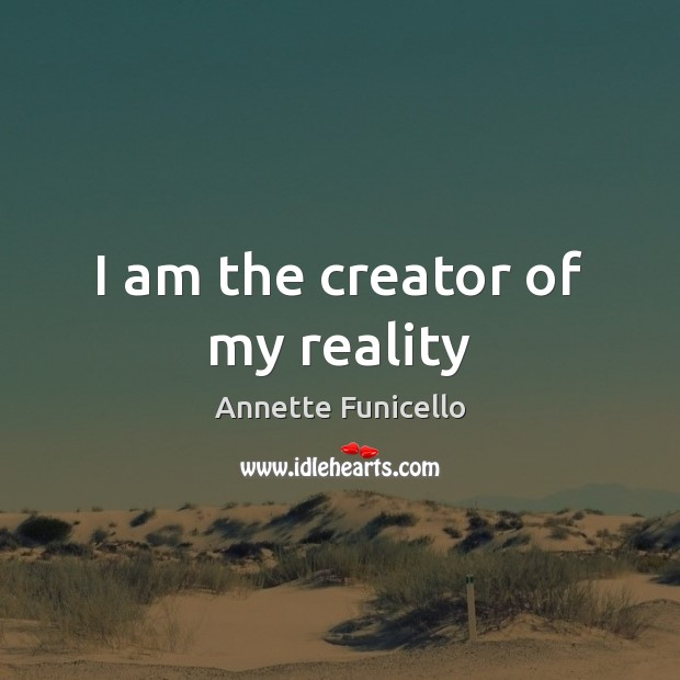 Image, I am the creator of my reality