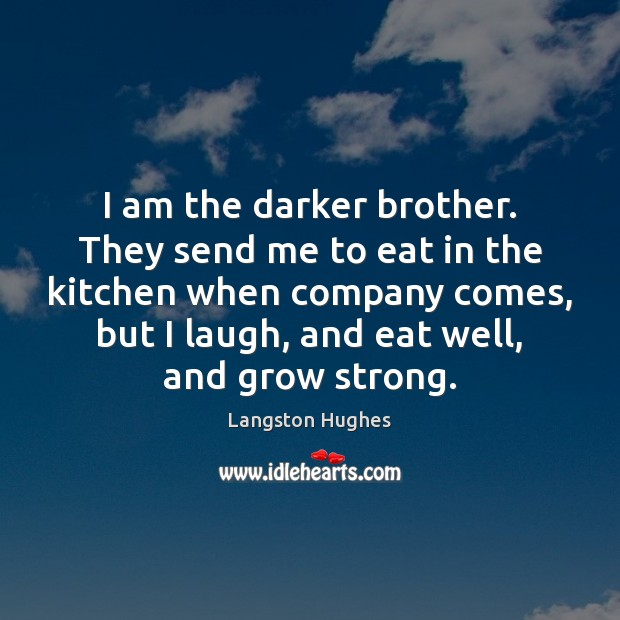 I am the darker brother. They send me to eat in the Langston Hughes Picture Quote