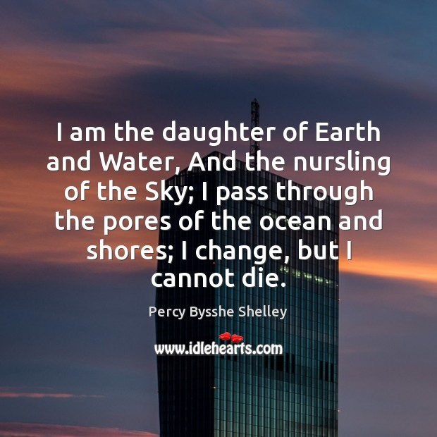 Image, I am the daughter of Earth and Water, And the nursling of