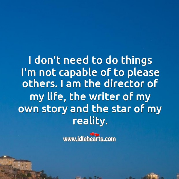 Image, I am the director of my life, the writer of my own story and the star of my reality.