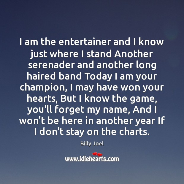 I am the entertainer and I know just where I stand Another Billy Joel Picture Quote