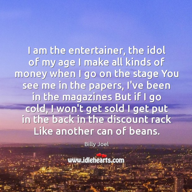 I am the entertainer, the idol of my age I make all Image