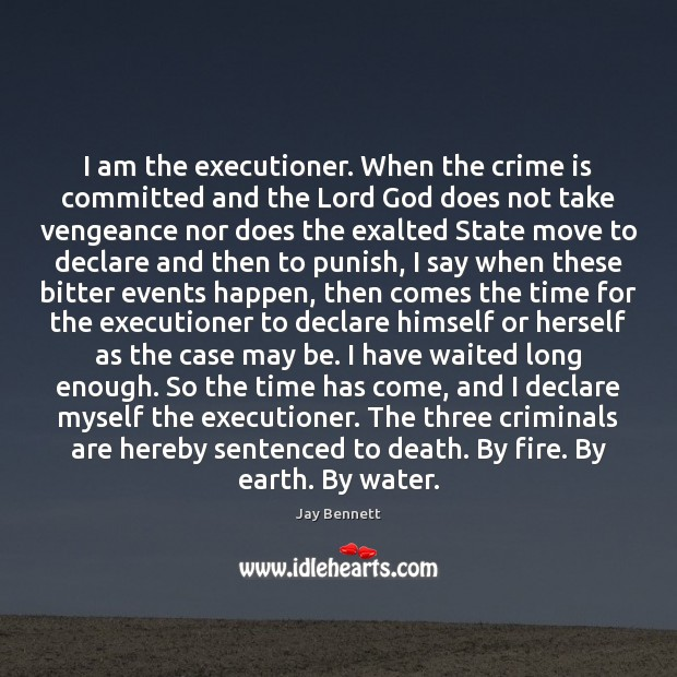 I am the executioner. When the crime is committed and the Lord Image