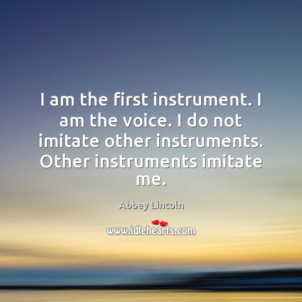 Image, I am the first instrument. I am the voice. I do not