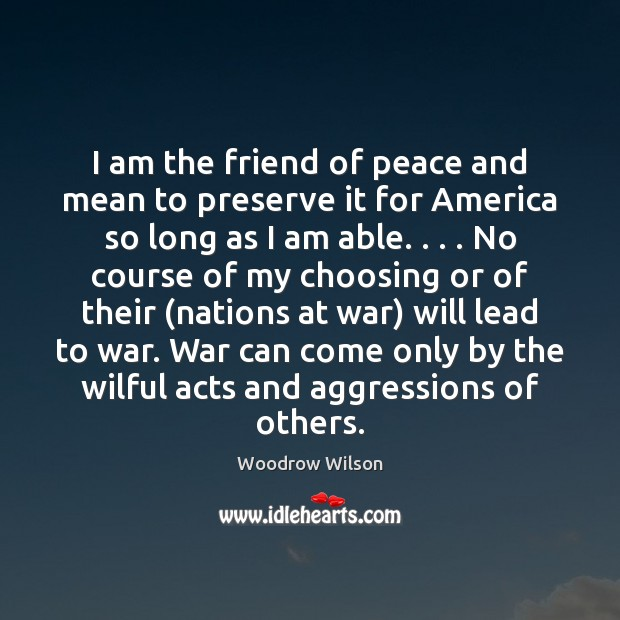 I am the friend of peace and mean to preserve it for War Quotes Image