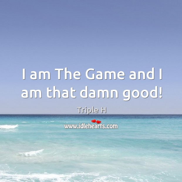 I am The Game and I am that damn good! Image