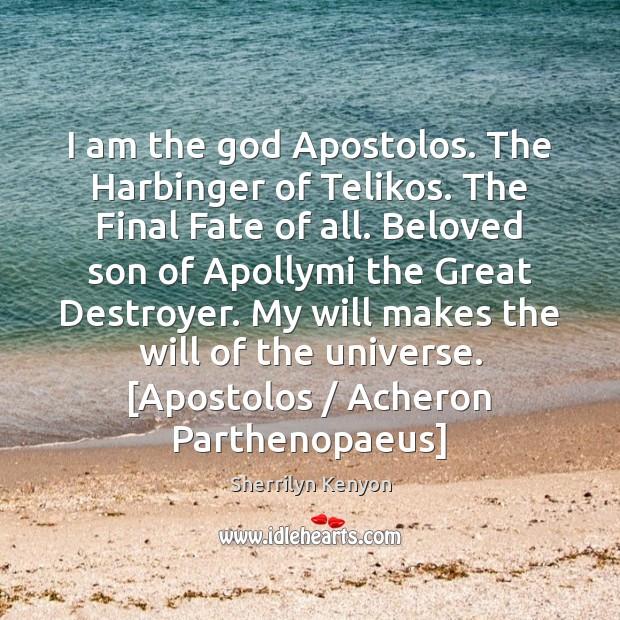 I am the God Apostolos. The Harbinger of Telikos. The Final Fate Image