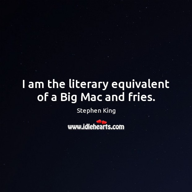 Image about I am the literary equivalent of a Big Mac and fries.