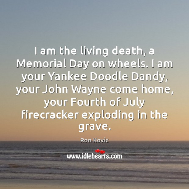 I am the living death, a Memorial Day on wheels. I am Memorial Day Quotes Image