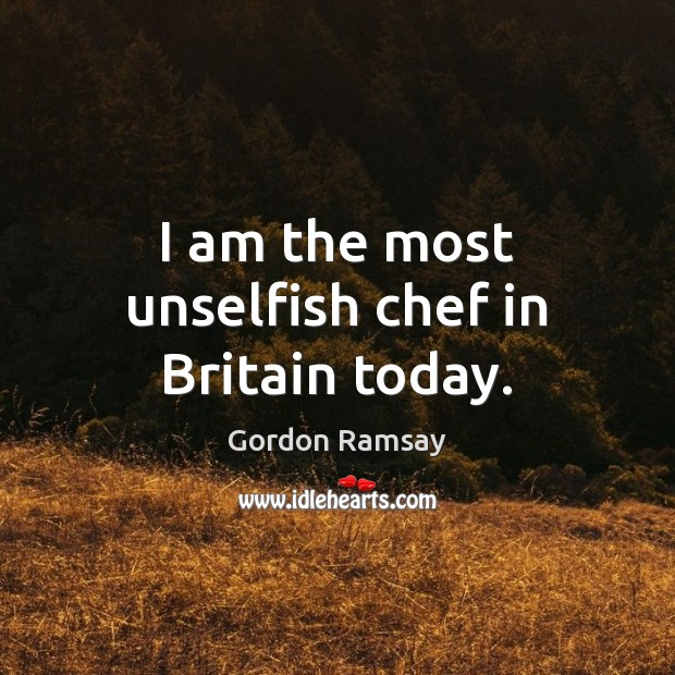 I am the most unselfish chef in Britain today. Image