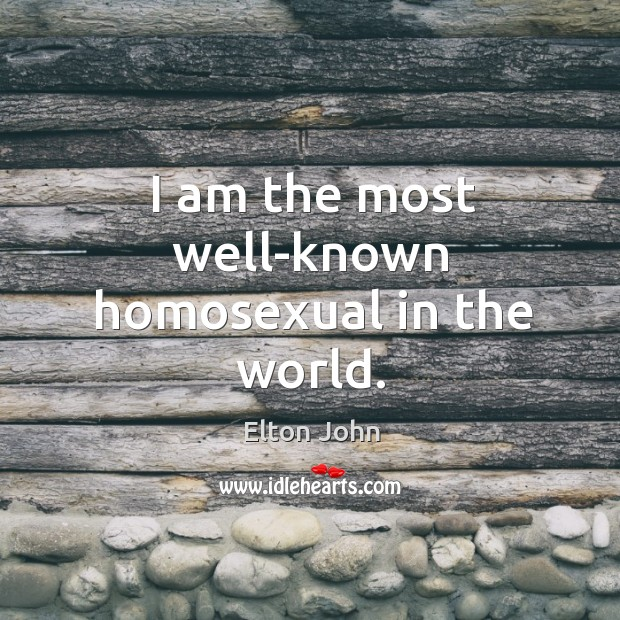 I am the most well-known homosexual in the world. Image
