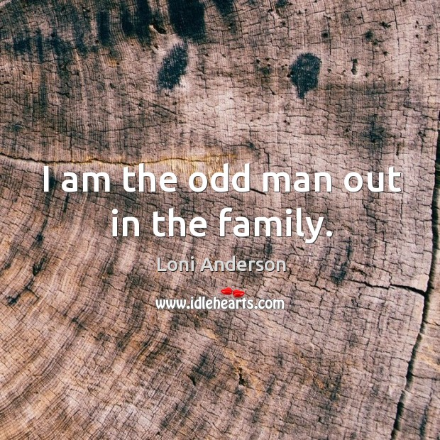 I am the odd man out in the family. Image