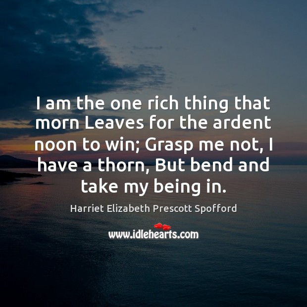 I am the one rich thing that morn Leaves for the ardent Image