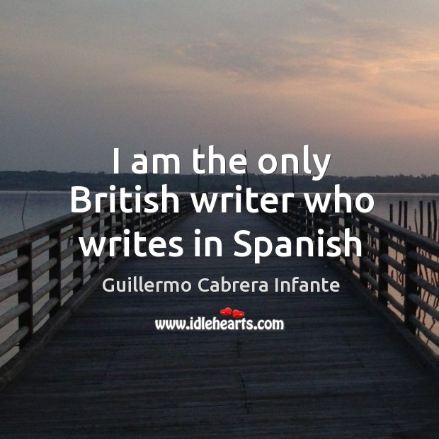 I am the only British writer who writes in Spanish Image