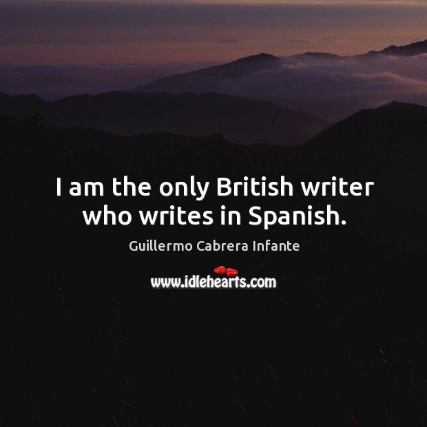 I am the only british writer who writes in spanish. Image