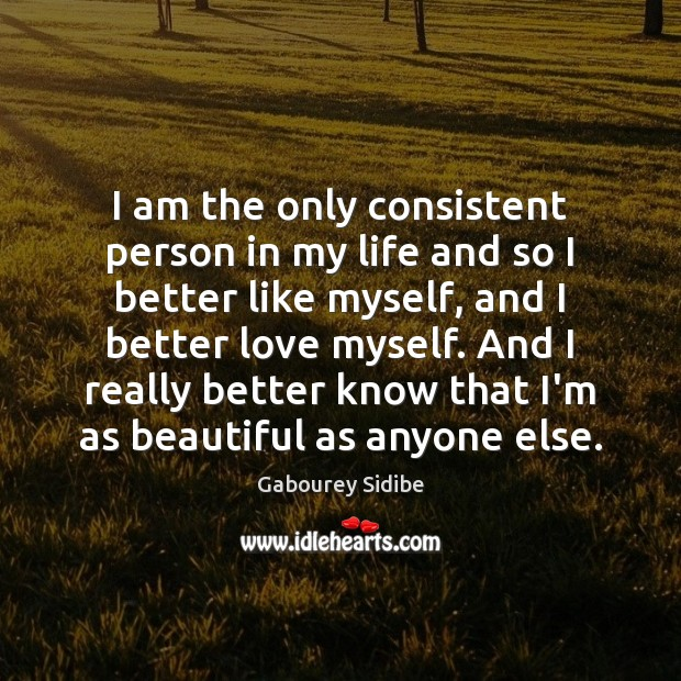 I am the only consistent person in my life and so I Gabourey Sidibe Picture Quote