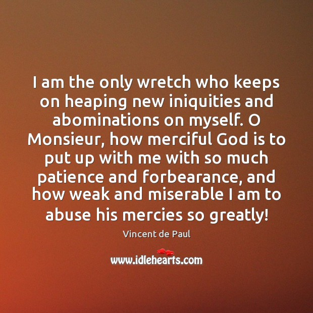 Image, I am the only wretch who keeps on heaping new iniquities and