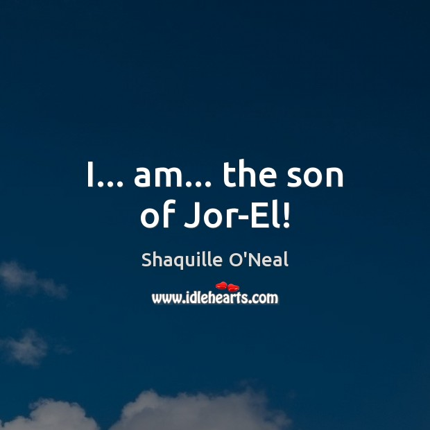 Image, I… am… the son of Jor-El!