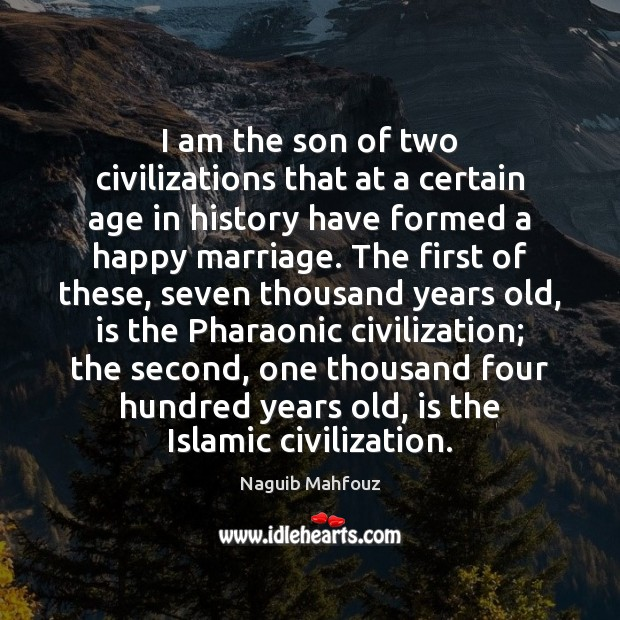 I am the son of two civilizations that at a certain age Naguib Mahfouz Picture Quote