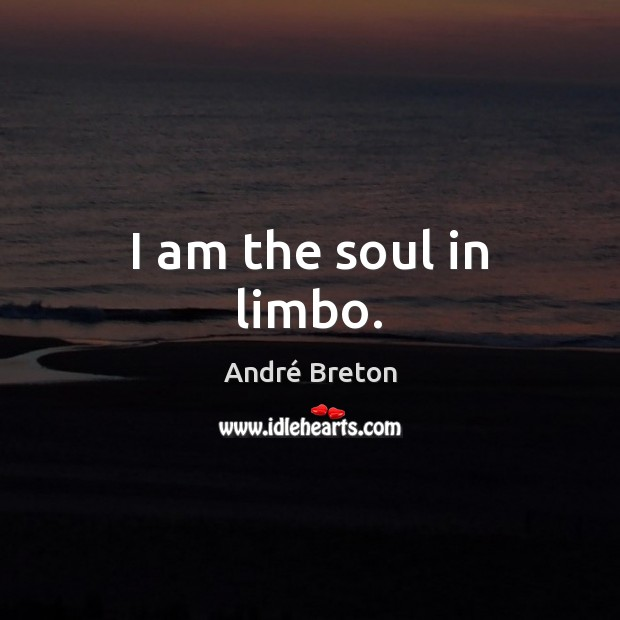 I am the soul in limbo. Image