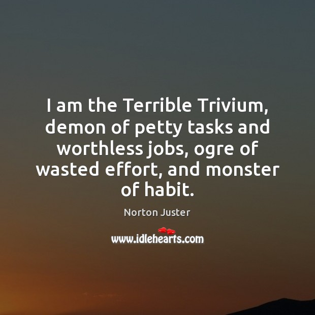 Image, I am the Terrible Trivium, demon of petty tasks and worthless jobs,