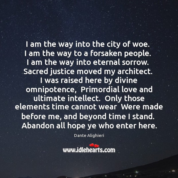 I am the way into the city of woe.  I am the Dante Alighieri Picture Quote