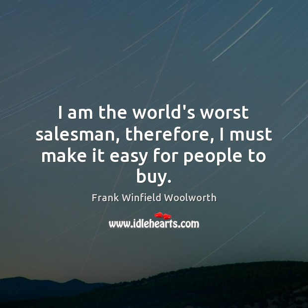 I am the world's worst salesman, therefore, I must make it easy for people to buy. Image
