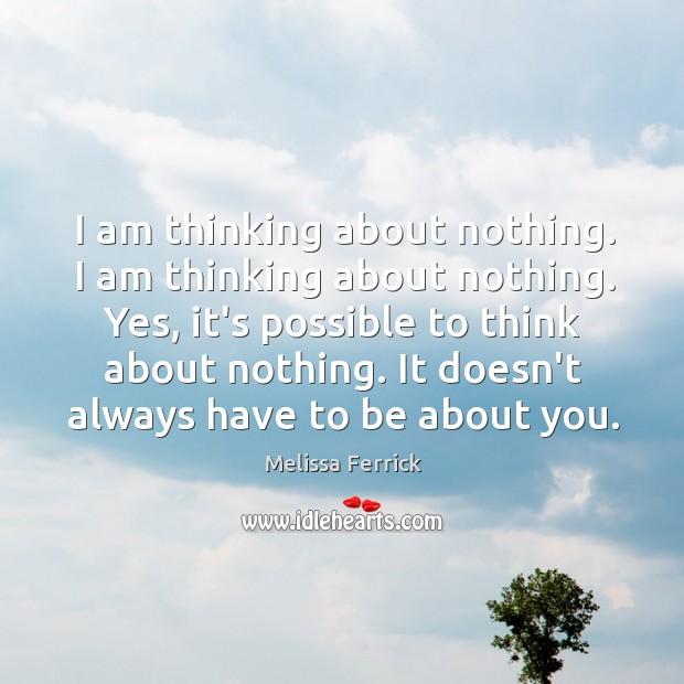 I am thinking about nothing. I am thinking about nothing. Yes, it's Image