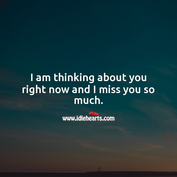 I am thinking about you right now and I miss you so much. Miss You So Much Quotes Image