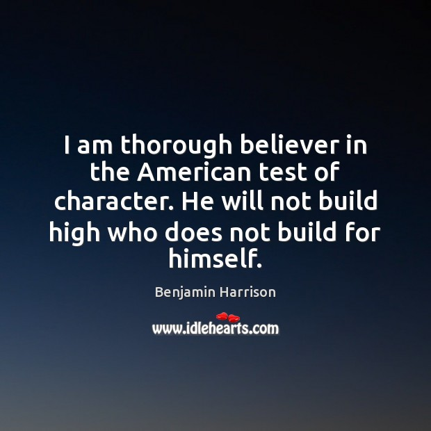 Image, I am thorough believer in the American test of character. He will