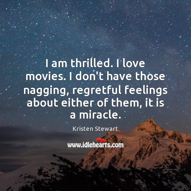 I am thrilled. I love movies. I don't have those nagging, regretful Kristen Stewart Picture Quote