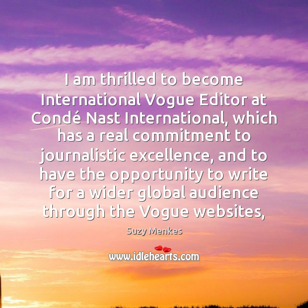 I am thrilled to become International Vogue Editor at Condé Nast International, Suzy Menkes Picture Quote