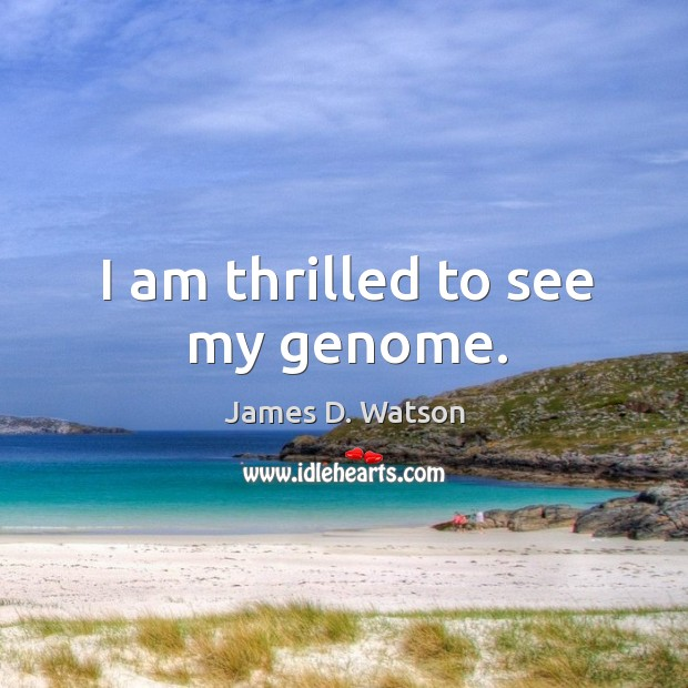 I am thrilled to see my genome. James D. Watson Picture Quote