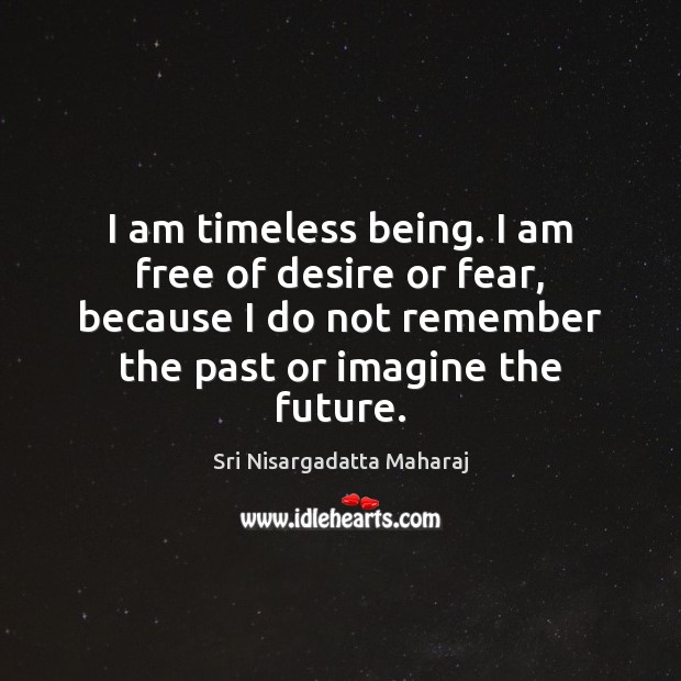 I am timeless being. I am free of desire or fear, because Image