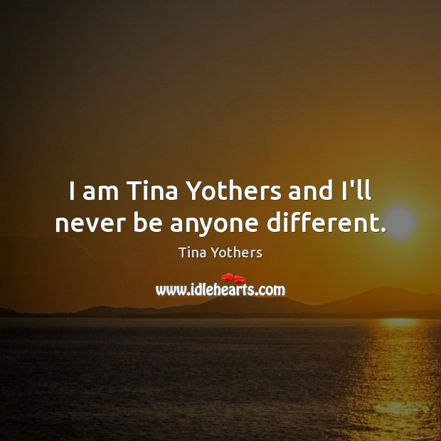 I am Tina Yothers and I'll never be anyone different. Image