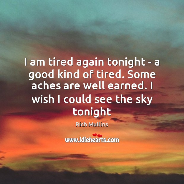 I am tired again tonight – a good kind of tired. Some Image
