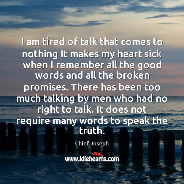 I am tired of talk that comes to nothing It makes my Chief Joseph Picture Quote