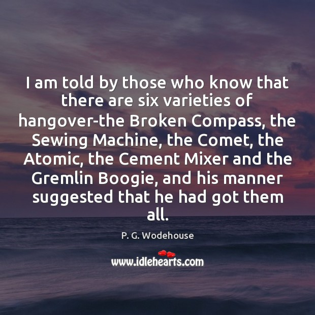 I am told by those who know that there are six varieties P. G. Wodehouse Picture Quote