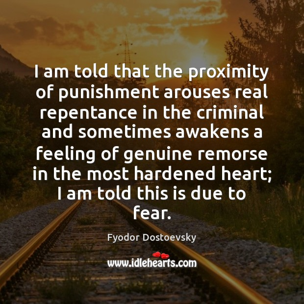 Image, I am told that the proximity of punishment arouses real repentance in