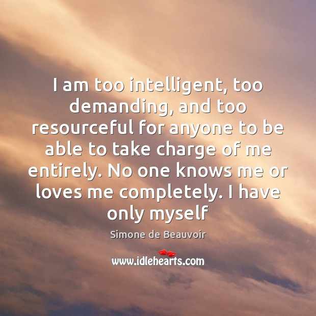 I am too intelligent, too demanding, and too resourceful for anyone to Simone de Beauvoir Picture Quote