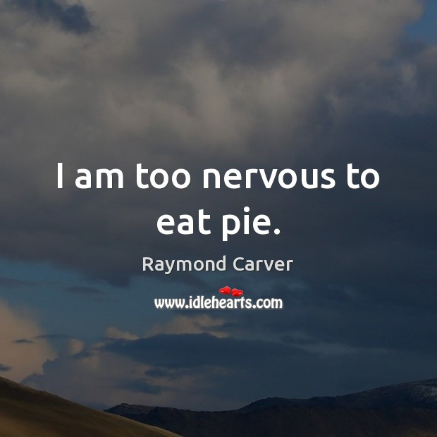 I am too nervous to eat pie. Image