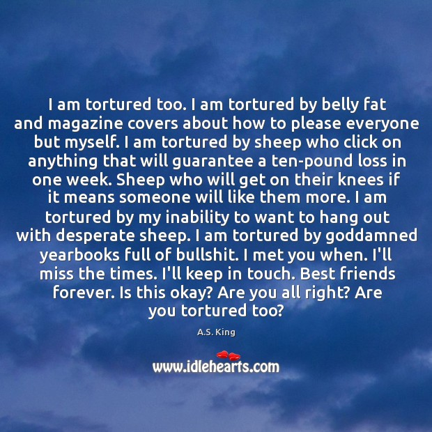 Image, I am tortured too. I am tortured by belly fat and magazine