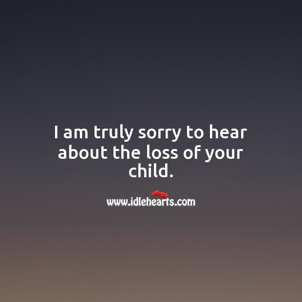 Image, I am truly sorry to hear about the loss of your child.