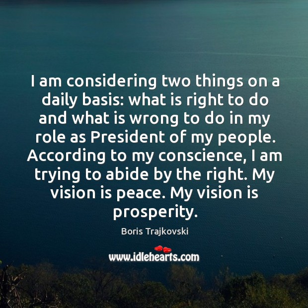 Image, I am trying to abide by the right. My vision is peace. My vision is prosperity.