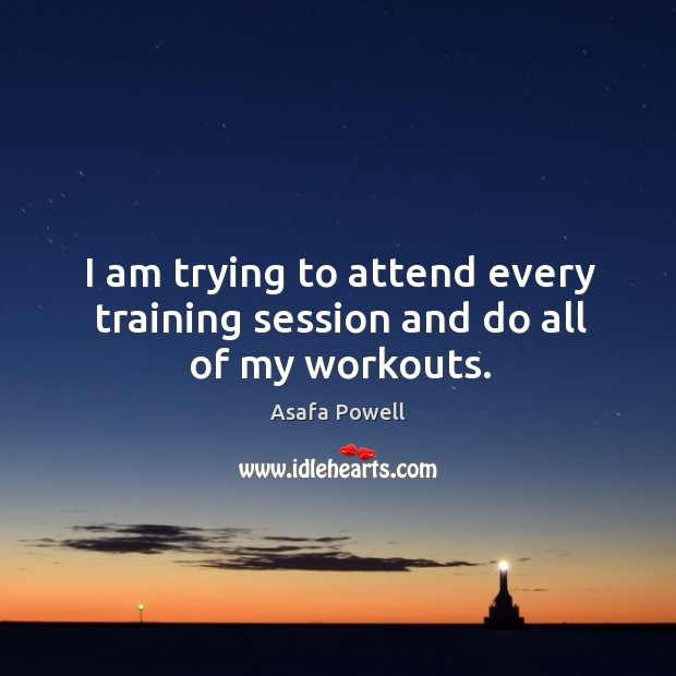 Image, I am trying to attend every training session and do all of my workouts.
