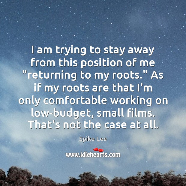 """I am trying to stay away from this position of me """"returning Spike Lee Picture Quote"""