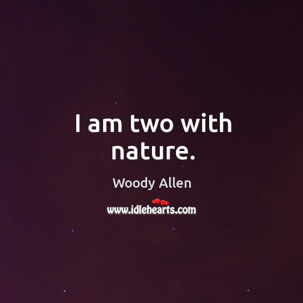Image, I am two with nature.