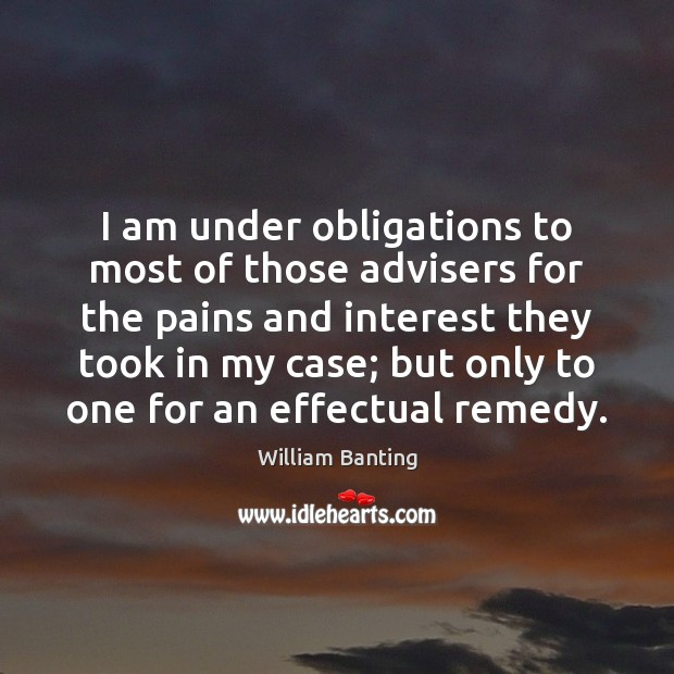 Image, I am under obligations to most of those advisers for the pains