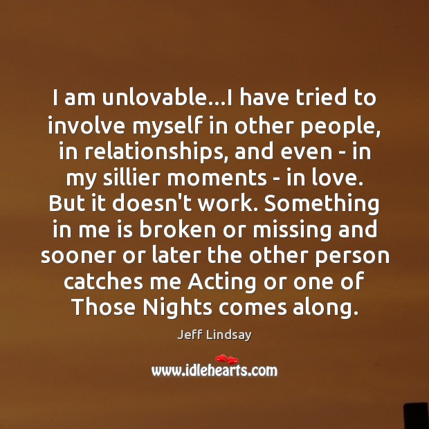 I am unlovable…I have tried to involve myself in other people, Image